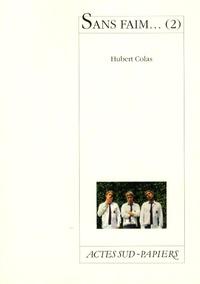 Hubert Colas - Sans faim... - Tome 2.