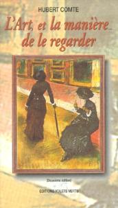 Hubert Comte - L'Art, et la manière... de le regarder. - 2ème édition.