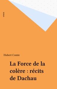 Hubert Comte - La Force de la colère - Récits de Dachau.