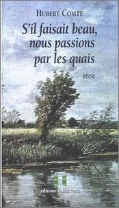 Hubert Comte - S'il faisait beau, nous passions par les quais - Récit.