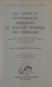 Hubert d'Hérouville (de Ricouart) et  Faculté de droit de l'Universi - Les aspects économiques modernes du marché mondial des céréales - Thèse pour le Doctorat en droit présentée et soutenue le 8 juin 1950, à 14 heures devant la Faculté de droit de l'Université de Paris.