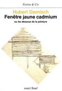 Hubert Damisch - Fenêtre jaune cadmium   ou les Dessous de la peinture - Essai.
