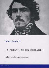 Hubert Damisch - La peinture en écharpe - Delacroix, la photographie.