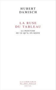 Hubert Damisch - La Ruse du tableau - La peinture ou ce qu'il en reste.