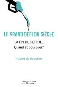 Hubert de Beaufort - Le grand défi du siècle, La fin du pétrole - Quand et pourquoi ?.