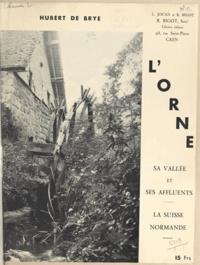 Hubert de Brye - L'Orne, sa vallée et ses affluents - La Suisse Normande.
