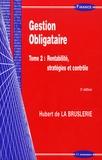 Hubert de La Bruslerie - Gestion Obligataire - Tome 2, Rentabilité, stratégies et contrôle.