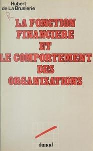 Hubert de La Bruslerie et Pierre Conso - La fonction financière et le comportement des organisations.