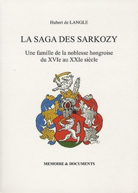 Hubert de Langle - La saga des Sarkozy - Une famille de la noblesse hongroise du XVIe au XXIe siècle.