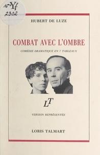 Hubert de Luze et Marc-Olivier Cayre - Combat avec l'ombre - Comédie dramatique en 7 tableaux.