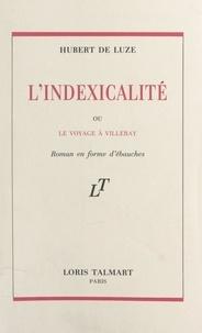 Hubert de Luze - L'indexicalité - Ou Le voyage à Villeray. Roman en forme d'ébauches.
