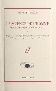 Hubert de Luze - La science de l'homme, d'Hécatée de Milet à Harold Garfinkel - Esquisse panoramique d'une grande aventure intellectuelle à l'usage de ceux qui n'en ont qu'une idée vague.
