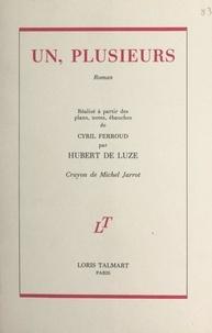 Hubert de Luze et Cyril Ferroud - Un, plusieurs - Réalisé à partir des plans, notes, ébauches de Cyril Ferroud par Hubert de Luze.