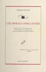 Hubert de Luze - Une morale ondulatoire - Enquête chez les sauvages parisiens de l'archipel du IVe arrondissement et, plus particulièrement, de l'île du Marais.