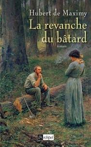 Hubert de Maximy - La revanche du batard.