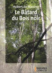 Hubert de Maximy - Le Bâtard du Bois noir.