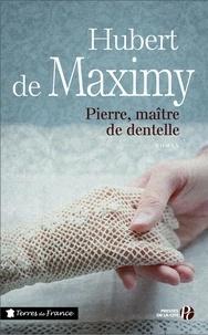 Hubert de Maximy - Pierre, maitre de dentelle.