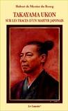 Hubert de Mestier du Bourg - Takayama Ukon - Sur les traces d'un martyr japonais.