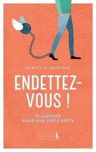 Hubert de Vauplane - Endettez-vous ! - Plaidoyer pour une juste dette.