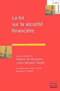 Hubert de Vauplane et Jean-Jacques Daigre - La loi sur la sécurité financière.