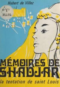 Hubert de Villez - Mémoires de Shadjar - Les amours secrètes d'une reine d'Egypte. La tentation de saint Louis.