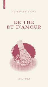 Hubert Delahaye - De thé et d'amour.