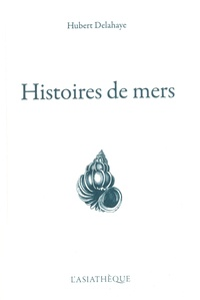 Hubert Delahaye - Histoires de mers.
