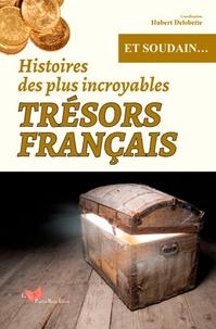 Hubert Delobette - Histoires des plus incroyables trésors français.