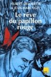 Hubert Delobette et Jean-Marc Egly - Le rêve du papillon rouge.