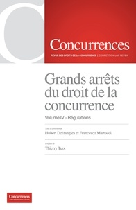 Hubert Delzangles et Francesco Martucci - Grands arrêts du droit de la concurrence - Volume 4, Régulations.