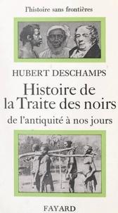 Hubert Deschamps - Histoire de la traite des Noirs : de l'Antiquité à nos jours.