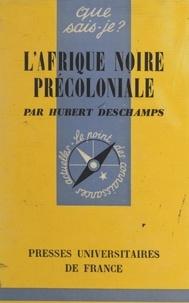 Hubert Deschamps et Paul Angoulvent - L'Afrique noire précoloniale.