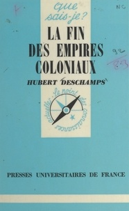 Hubert Deschamps et Paul Angoulvent - La fin des empires coloniaux.
