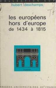 Hubert Deschamps et Roland Mousnier - Les européens hors d'Europe, de 1434 à 1815.