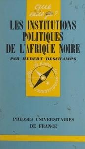 Hubert Deschamps et Paul Angoulvent - Les institutions politiques de l'Afrique noire.