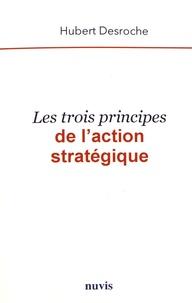 Hubert Desroche - Les trois principes de l'action stratégique.