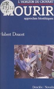 Hubert Doucet et Gérard-Henry Baudry - Mourir - Approches bioéthiques.