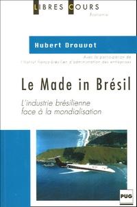 Hubert Drouvot - Le Made in Brésil - L'industrie brésilienne face à la mondialisation.