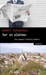 Hubert Duhautois - Sur un plateau - Une fantaisie journalistique et criminelle.