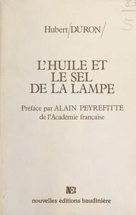 Hubert Duron et Alain Peyrefitte - L'huile et le sel de la lampe.