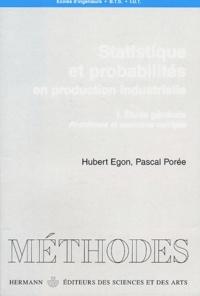 Hubert Egon et Pascal Porée - Statistique et probabilités en production industrielle - Volume 1, Etude générale, problèmes et exercices corrigés.