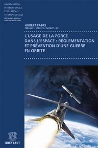 Hubert Fabre - L'usage de la force dans l'espace : réglementation et prévention d'une guerre en orbite.