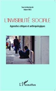 Hubert Faes - L'invisibilité sociale - Approches critiques et anthropologiques.