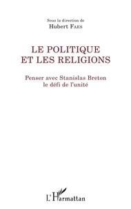 Hubert Faes - Le politique et les religions - Penser avec Stanislas Breton le défi de l'unité.