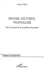 Hubert Faes - Peiner, oeuvrer, travailler - Sur le travail et la condition humaine.