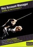Hubert Faucher - Key Account Manager - Vendeur ou chef d'orchestre ?.