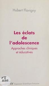 Hubert Flavigny - Les éclats de l'adolescence - Approches cliniques et éducatives.