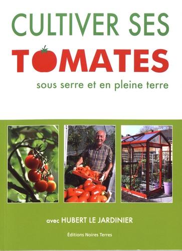 Hubert Fontaine - Cultiver ses tomates sous serre et en pleine terre.
