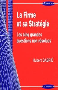 Hubert Gabrié - La firme et sa stratégie - Les cinq grandes questions non résolues.