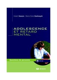 Hubert Gascon et Marie-Claire Haelewyck - Adolescence et retard mental.
